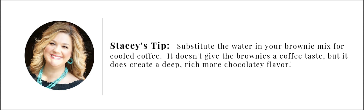 Stacey's Tip: add coffee instead of water to your brownie mix.