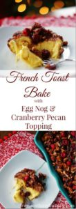 Wonderfully festive, beautifully indulgent, French Toast Bake with Egg Nog & Cranberry Pecan Topping is a Christmas morning showstopper. Perfect french toast casserole for holiday brunches.