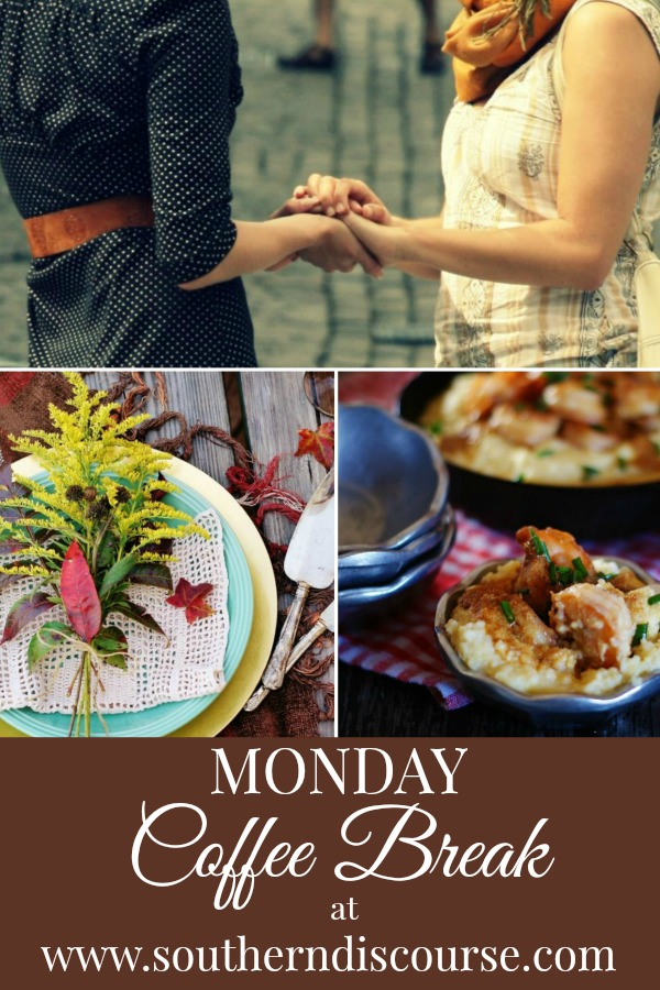 Monday Coffee Break: A Southern Discourse Series for encouragement, inspiration, and recipes. Let's grab a cup of coffee and start the week off right!