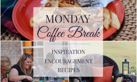 Monday Coffee Break: Encouragement, Inspiration, Recipes