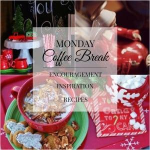 Monday Coffee Break; Encouragement, Inspiration, Recipes