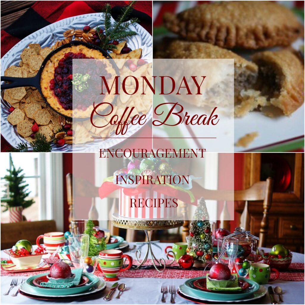 Monday Coffee Break- encouragement, inspiration, recipes
