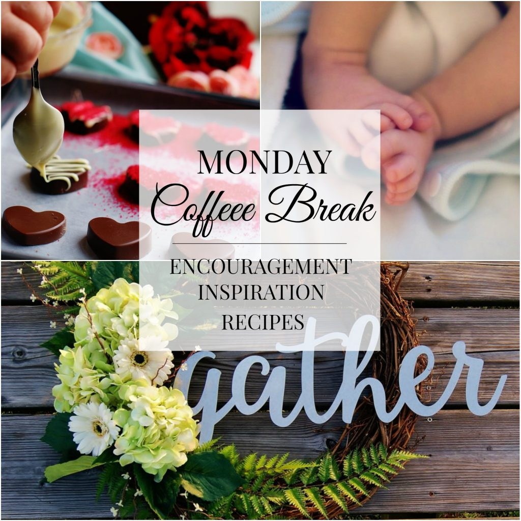 Monday Coffee Break #20- Encouragement, Inspiration, Recipes
