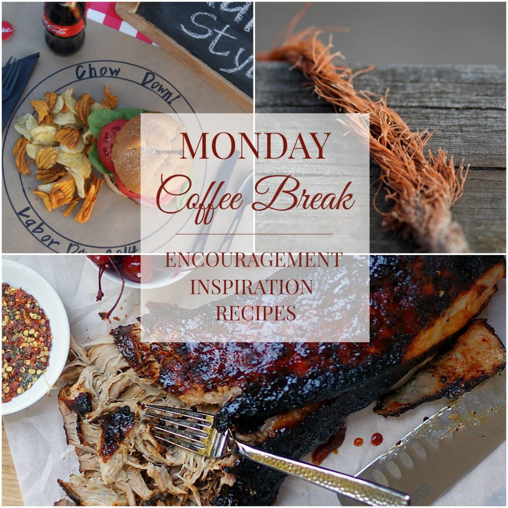 Monday Coffee Break; a weekly roundup with Biblical encouragement, hospitality inspiration and delicious recipes.