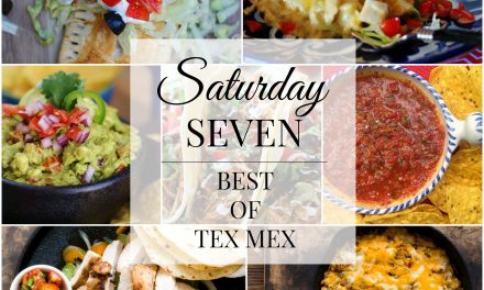 Saturday Seven- Best of Tex Mex at Home