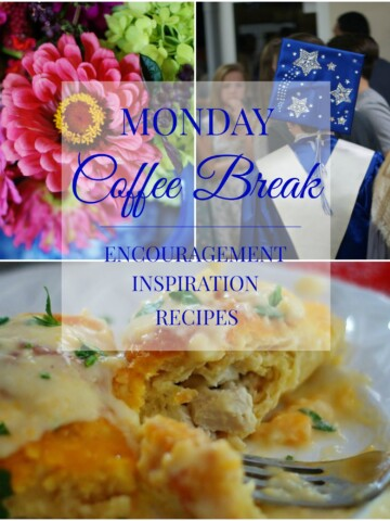 Monday Coffee Break: Encouragement, Inspiration & Recipes
