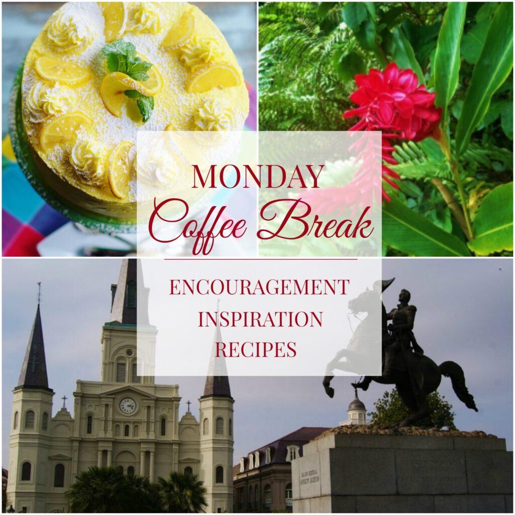 Monday Coffee Break- Encouragement, Inspiration & Recipes