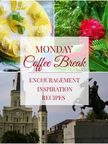 Monday Coffee Break- Encouragement, Inspiration & Recipes
