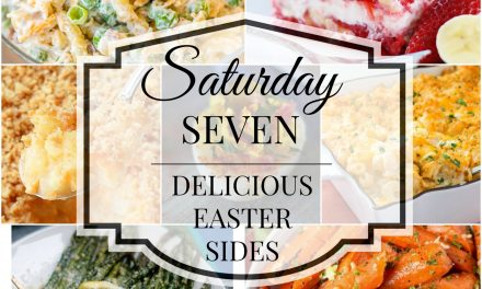 Saturday Seven- 7 Delicious Easter Sides
