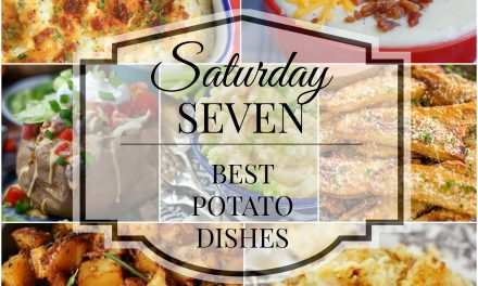 Saturday Seven- 7 Best Potato Dishes