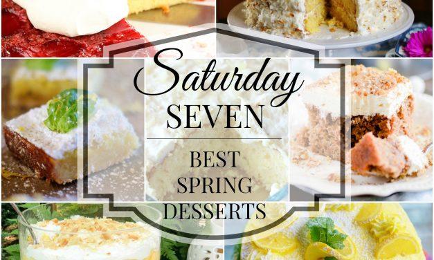 Saturday Seven- 7 Best Spring Desserts