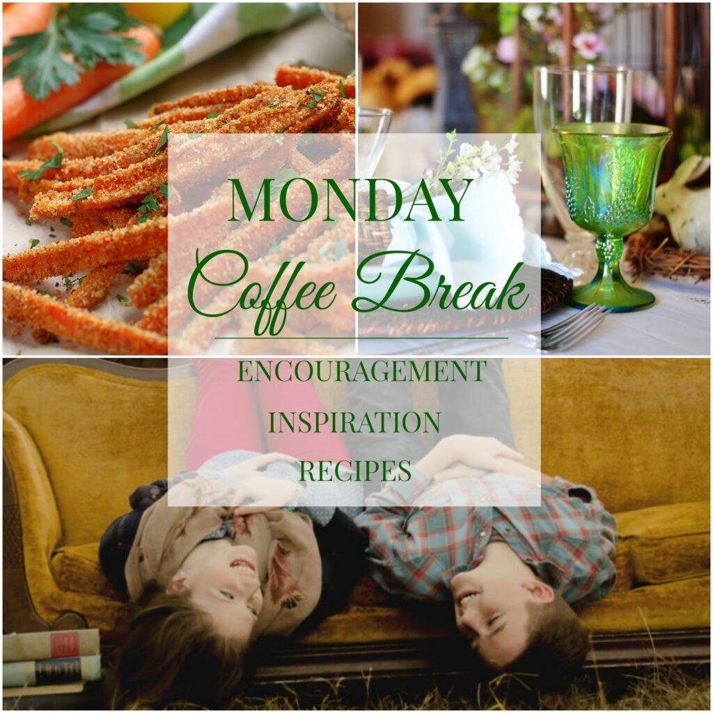 Monday Coffee Break #27- Encouragement, Inspiration & Recipes