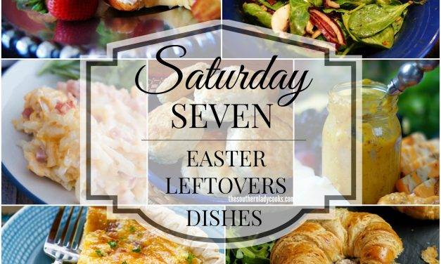 Saturday Seven- Best Ways to Use Easter Leftovers