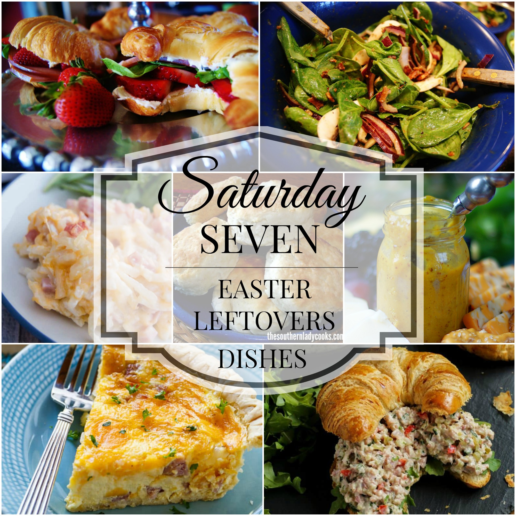 Saturday Seven- Delicious Dishes for Easter Leftovers