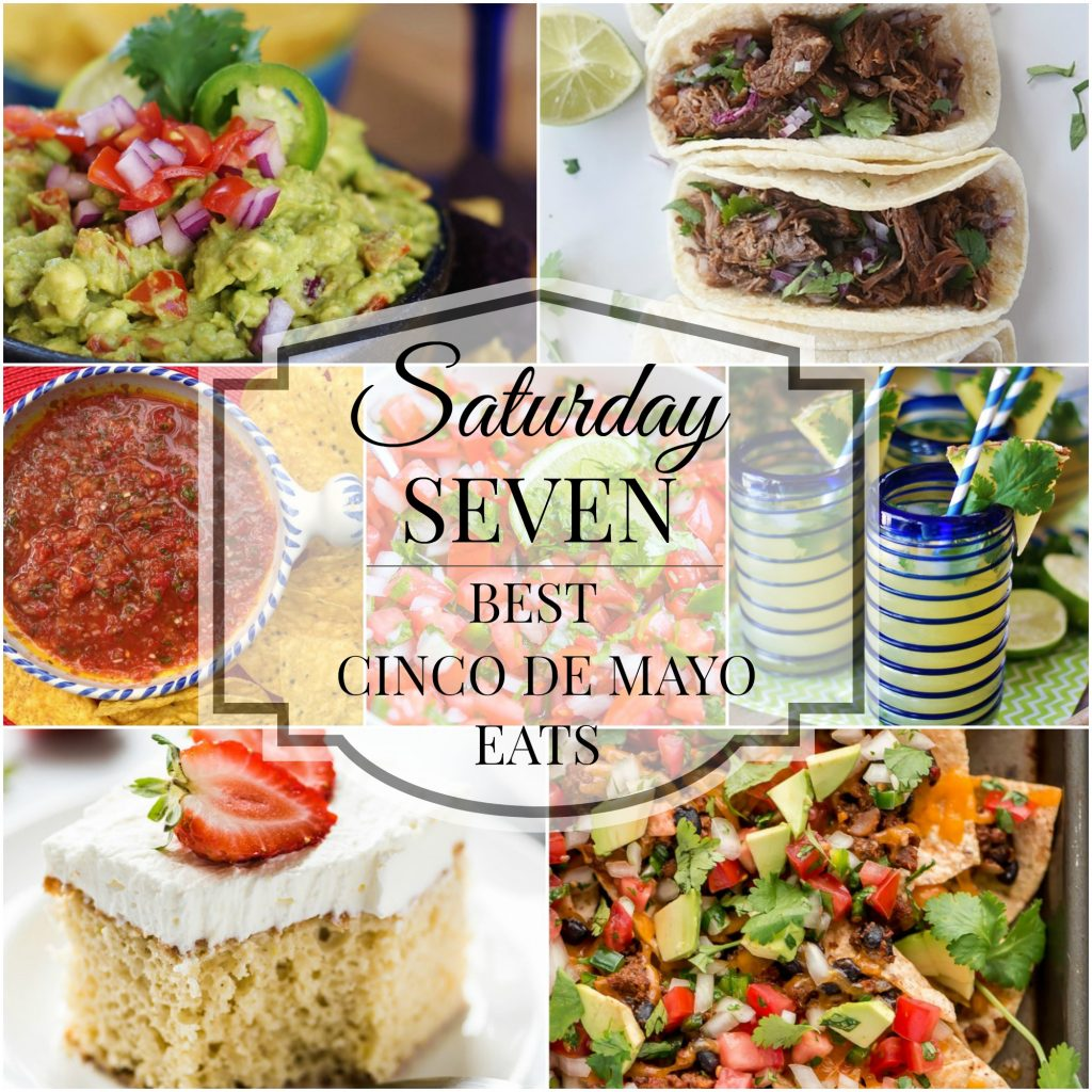Saturday Seven- Best Cinco de Mayo party food