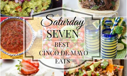 Saturday Seven- Best Eats for Cinco de Mayo