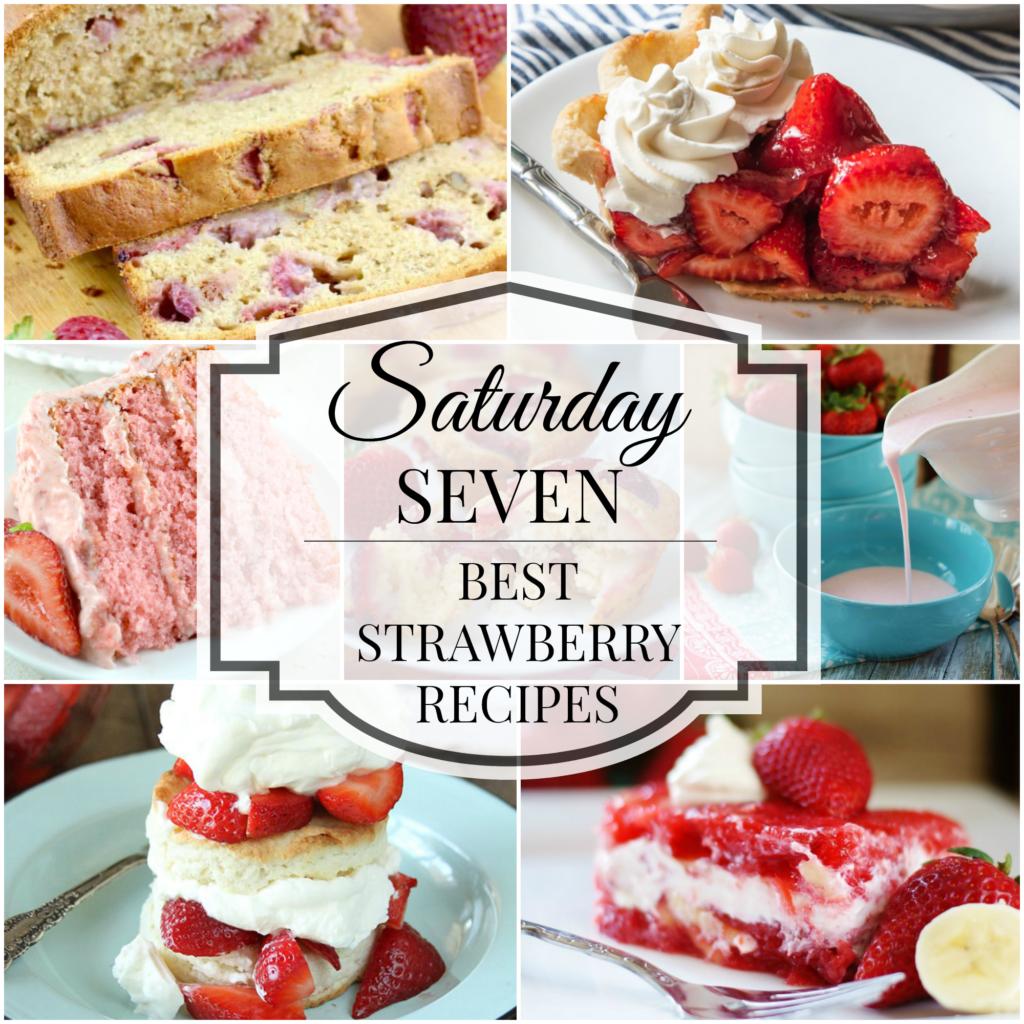 Saturday 7: Best Ways to Enjoy Strawberries Title Collage