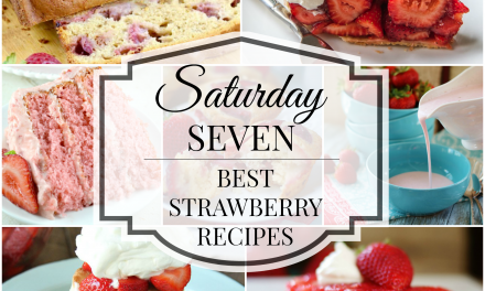Saturday Seven:  The Best Ways to Enjoy Strawberries