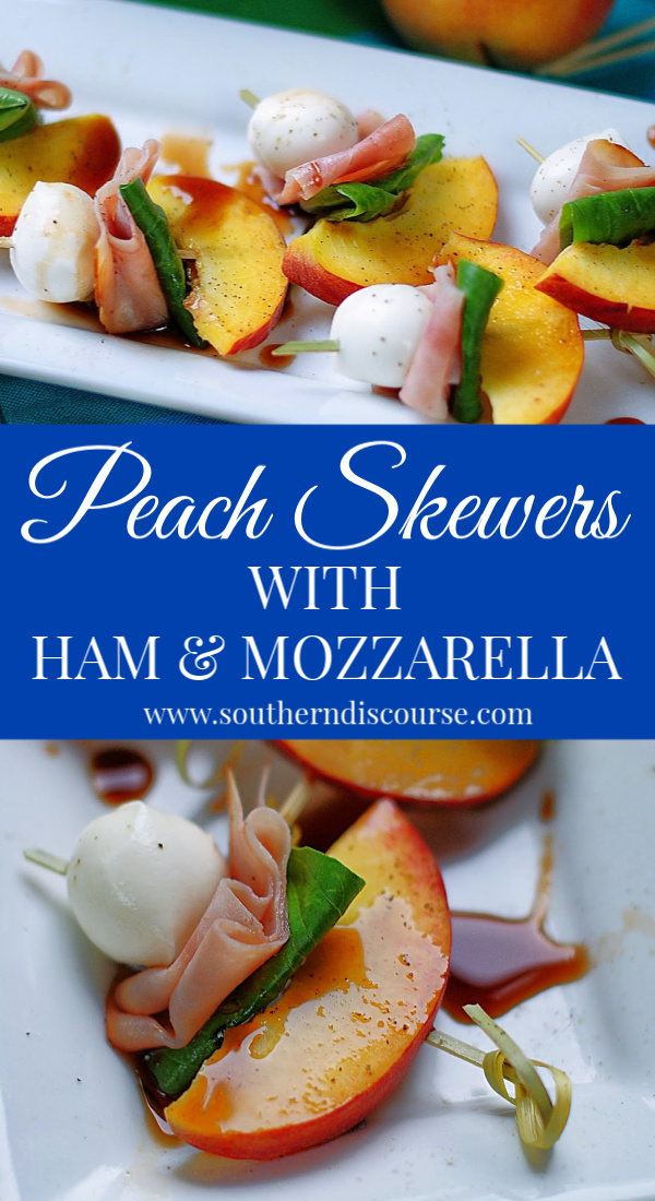 Peach Skewers with Mozzarella ,Ham, Basil & a little balsamic glaze are the perfect appetizers for summer. #southerndiscourse #cookout #peach #caprese #mozzarella #basil #balsamic