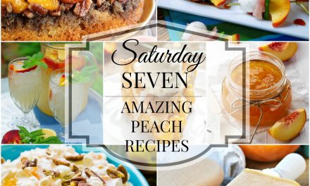 Saturday Seven- Amazing Peach Recipes