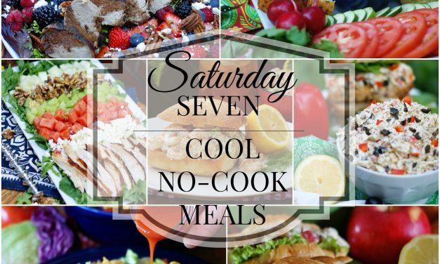 Saturday Seven- No Cook Meals