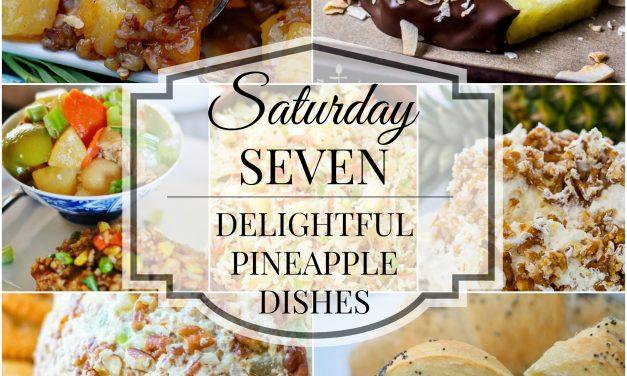 Saturday Seven- Delightful Pineapple Dishes
