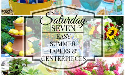Saturday Seven – Easy Summer Tables & Centerpieces