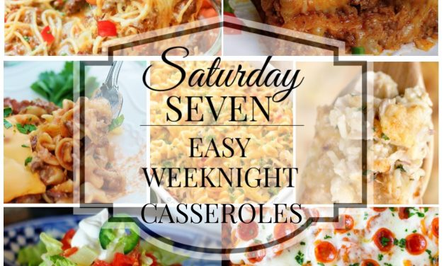 Saturday Seven- Easy Weeknight Casseroles