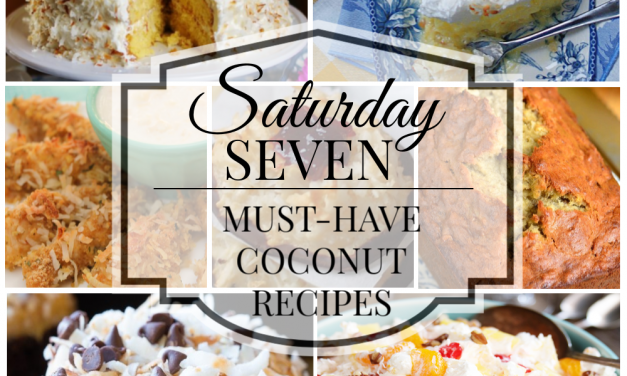 Saturday Seven- Must-Have Coconut Recipes