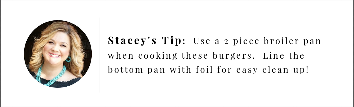 Stacey's Juicy Lucy Broiler Burgers Tip: Use a 2 part broiler pan & line the bottom pan with foil for easy clean up.