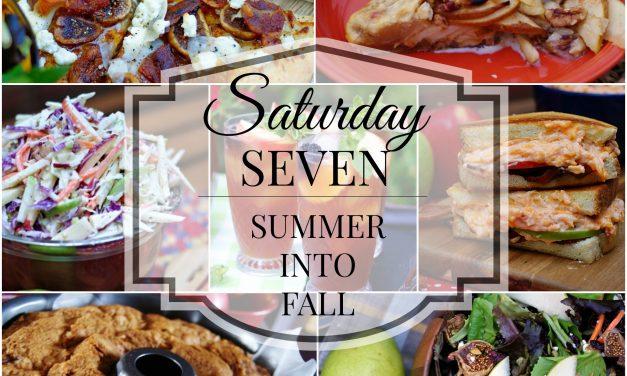 Saturday Seven- Summer Into Fall