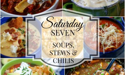 Saturday Seven-Soups, Stews & Chilis