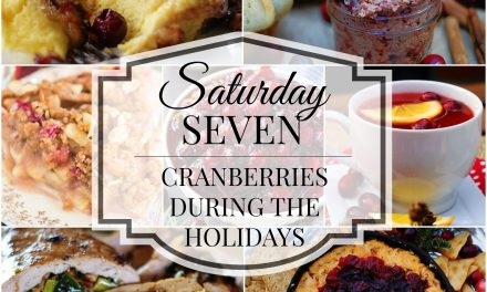 Saturday Seven- Cranberries During the Holidays