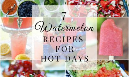 Saturday Seven- 7 Watermelon Recipes for Hot Days
