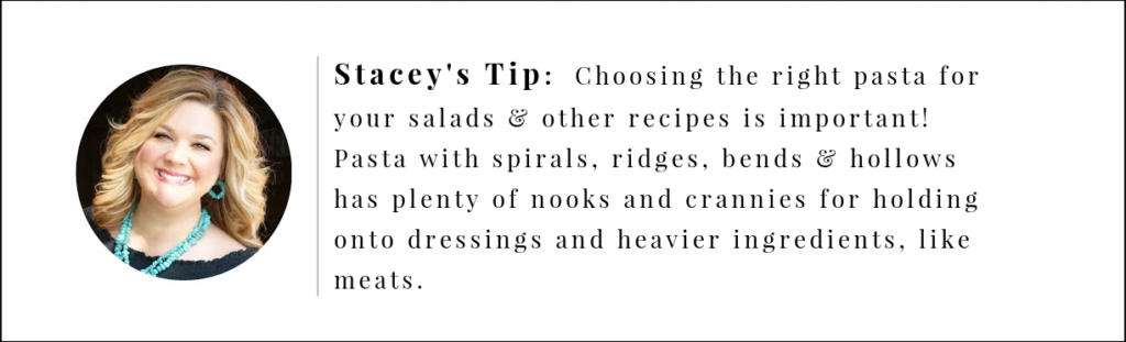 Stacey's Tip, choose a pasta like Rotini or one that has ridges, ruffles, bends or hollows for your pasta salads.